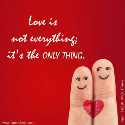 Love quotes tapan ghosh love is not everything its the only thing lovequotes object object voltagebd Gallery
